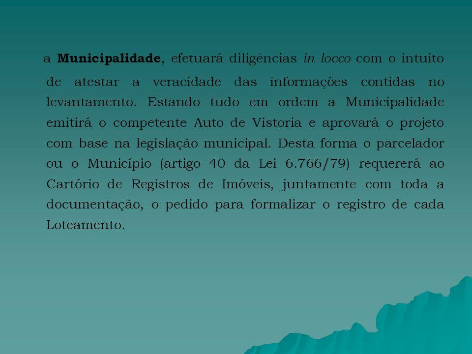 a Municipalidade, efetuará diligências in locco com o intuito de atestar a veracidade das informações contidas no levantamento.