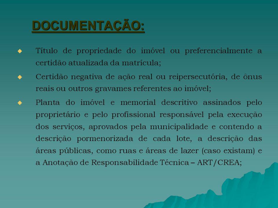 DOCUMENTAÇÃO: Título de propriedade do imóvel ou preferencialmente a certidão atualizada da matrícula;