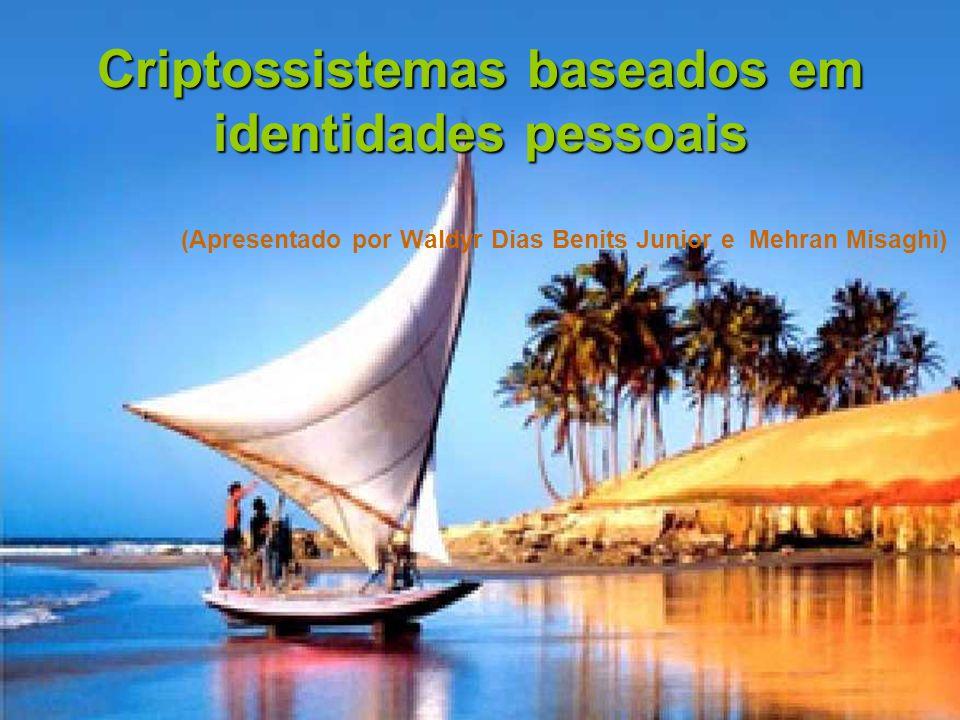 Criptossistemas baseados em identidades pessoais (Apresentado por Waldyr Dias Benits Junior e Mehran Misaghi)