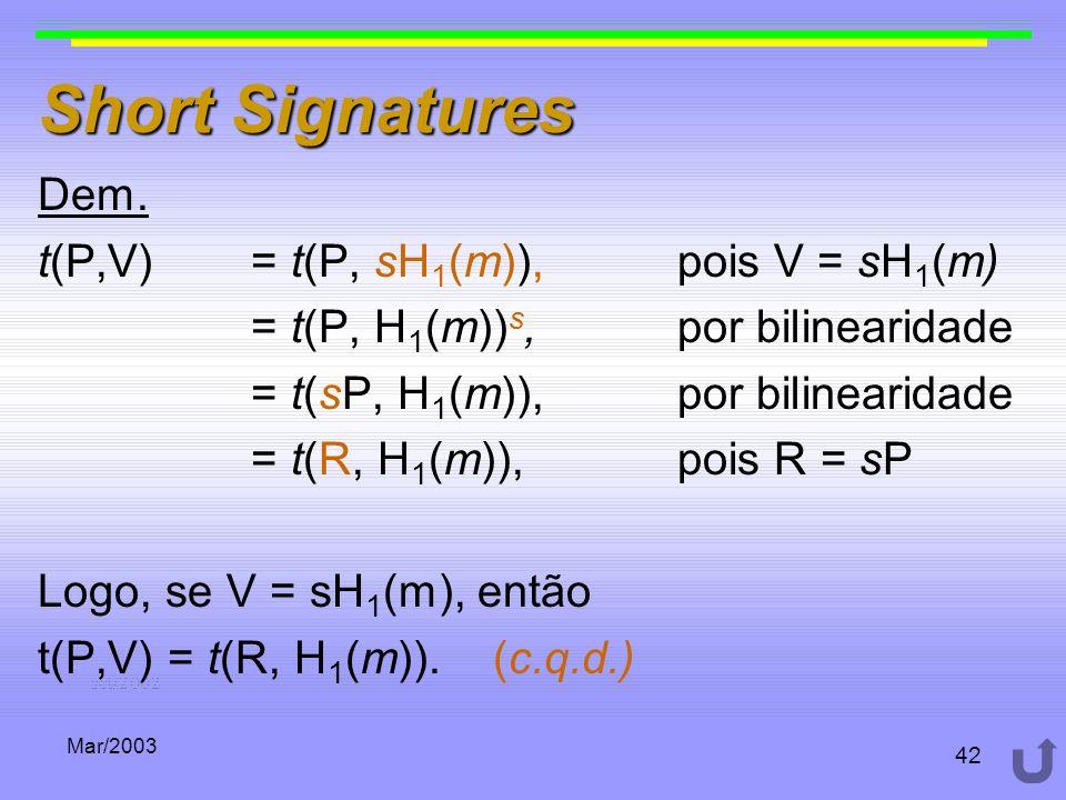 Short Signatures Dem. t(P,V) = t(P, sH1(m)), pois V = sH1(m)
