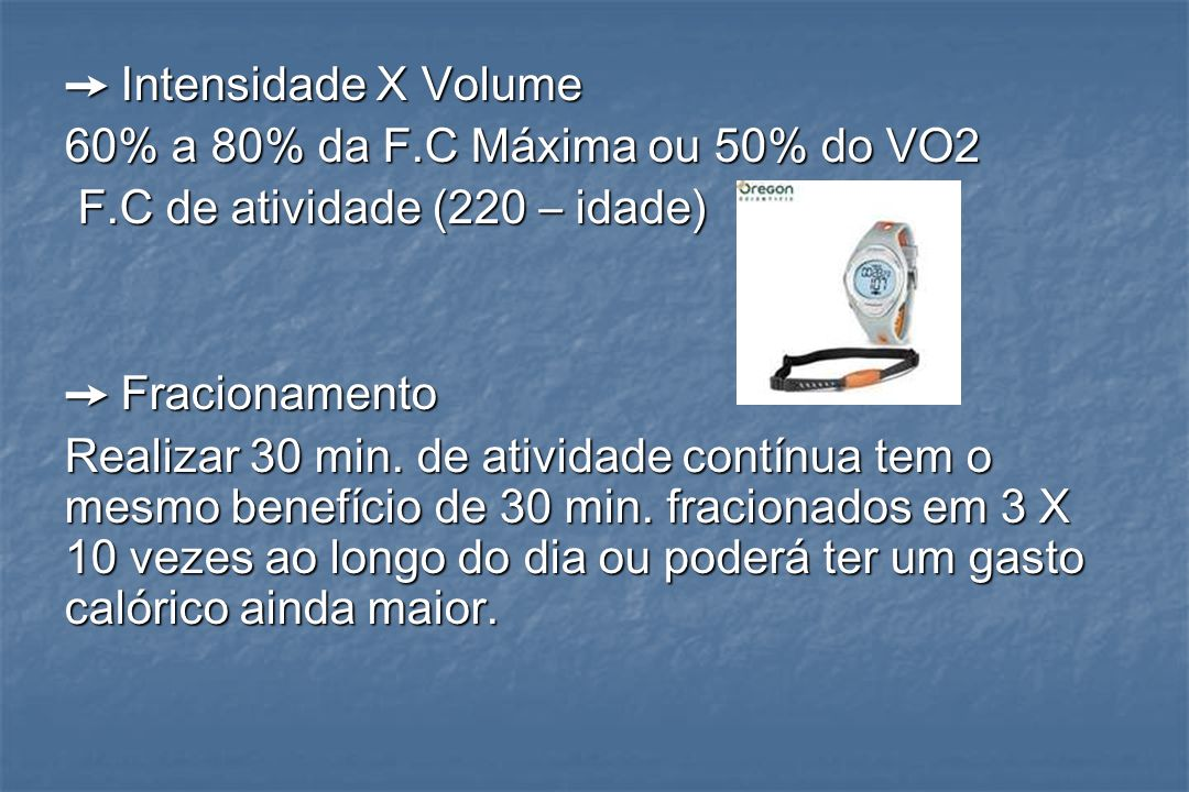➙ Intensidade X Volume 60% a 80% da F.C Máxima ou 50% do VO2. F.C de atividade (220 – idade) ➙ Fracionamento.