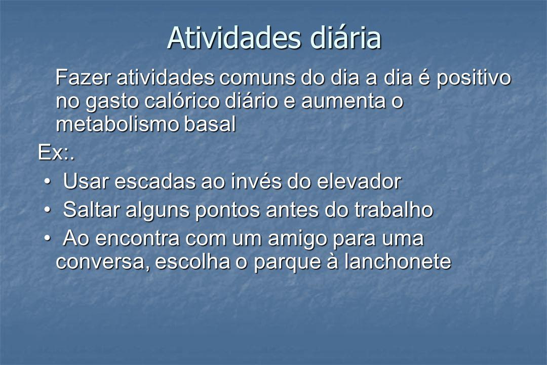 Atividades diária Ex:. • Usar escadas ao invés do elevador