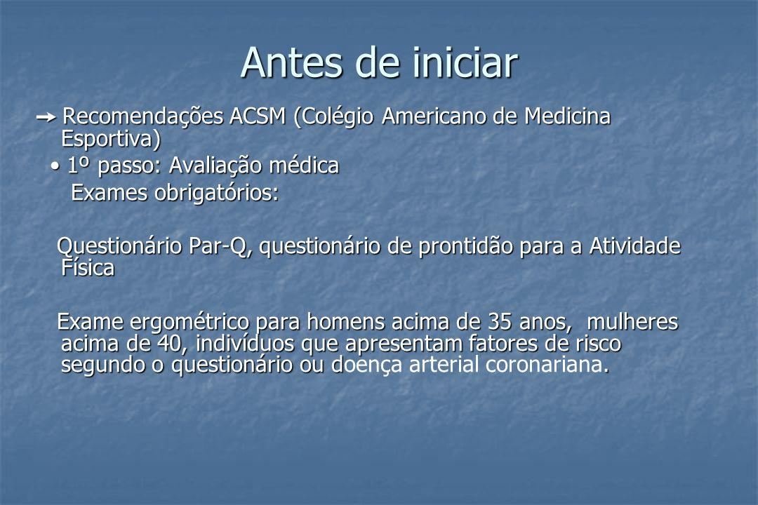 Antes de iniciar➙ Recomendações ACSM (Colégio Americano de Medicina Esportiva) • 1º passo: Avaliação médica.