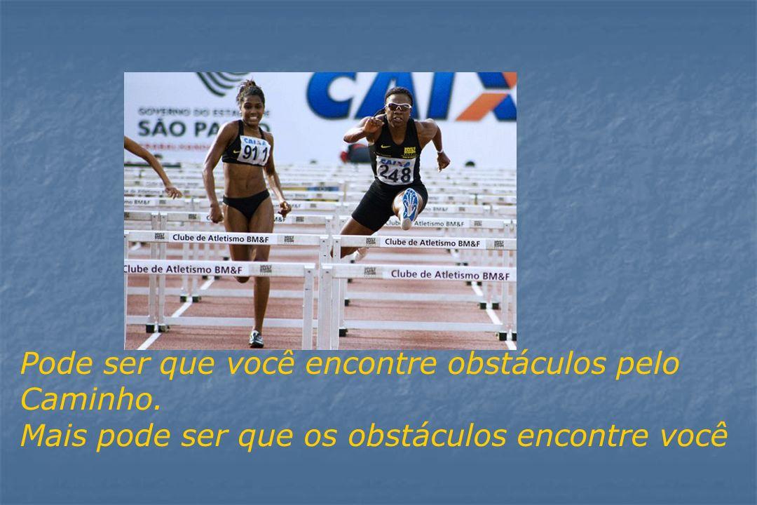 Pode ser que você encontre obstáculos pelo