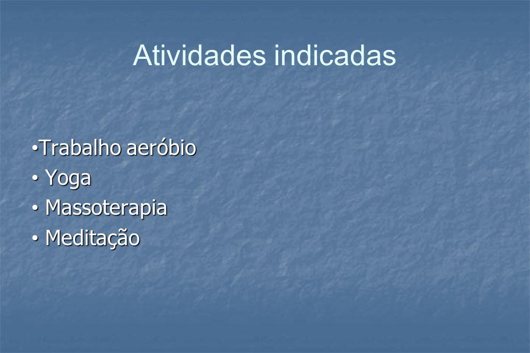 Atividades indicadas •Trabalho aeróbio • Yoga • Massoterapia