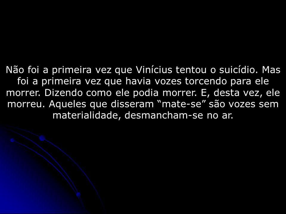 Não foi a primeira vez que Vinícius tentou o suicídio