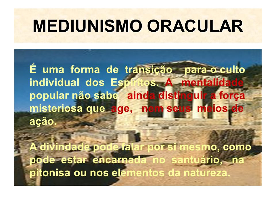 MEDIUNISMO ORACULAR É uma forma de transição para o culto