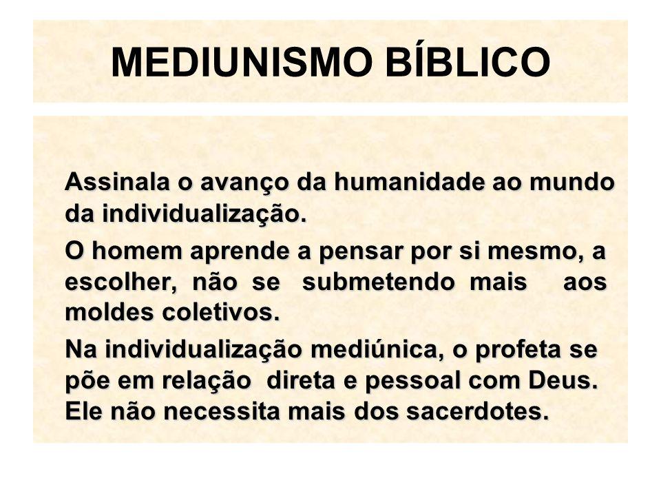 MEDIUNISMO BÍBLICO Assinala o avanço da humanidade ao mundo da individualização.