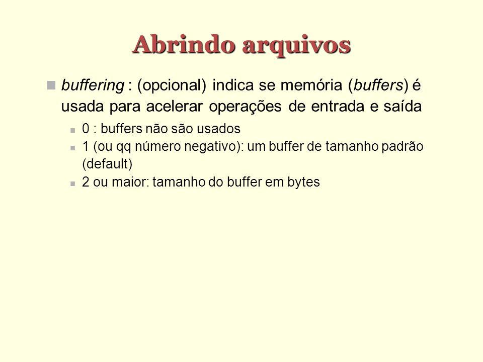 Abrindo arquivos buffering : (opcional) indica se memória (buffers) é usada para acelerar operações de entrada e saída.