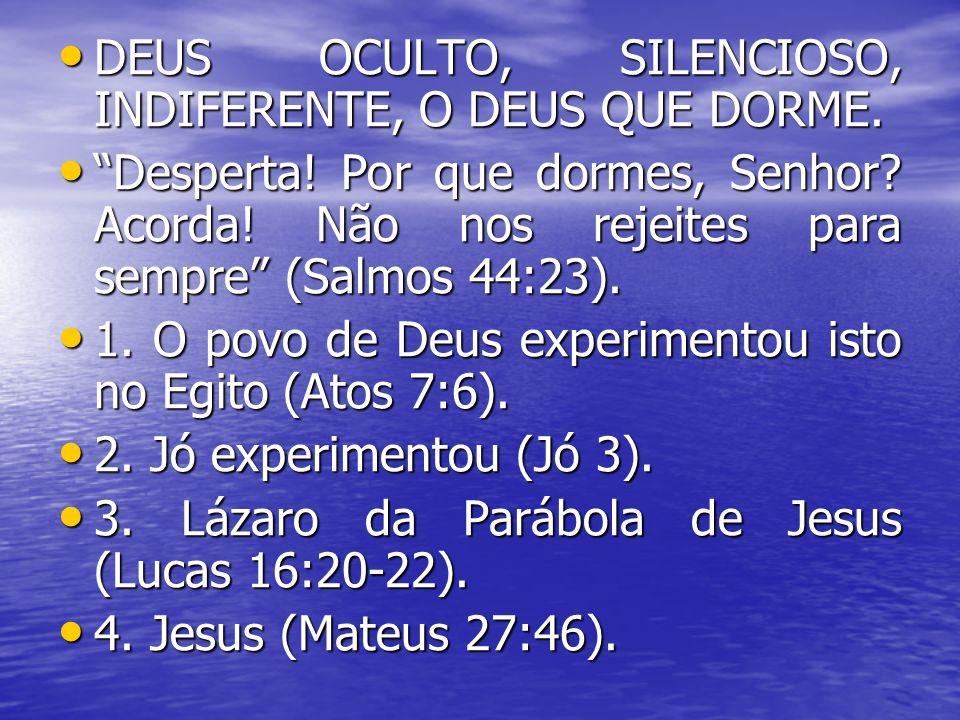 DEUS OCULTO, SILENCIOSO, INDIFERENTE, O DEUS QUE DORME.