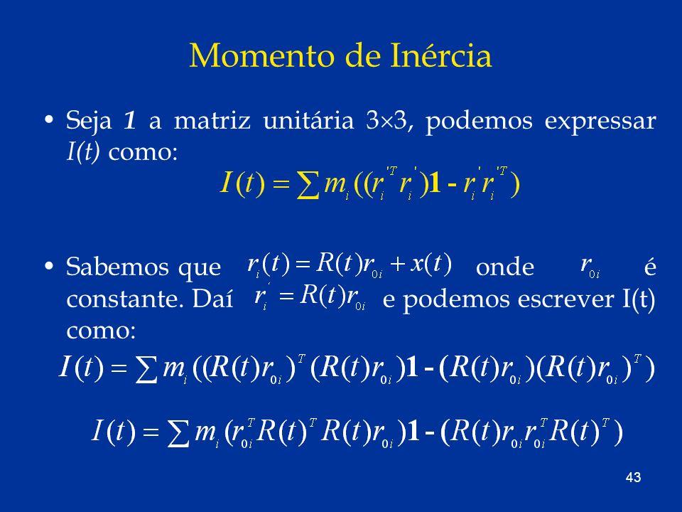 Momento de Inércia Seja 1 a matriz unitária 33, podemos expressar I(t) como: