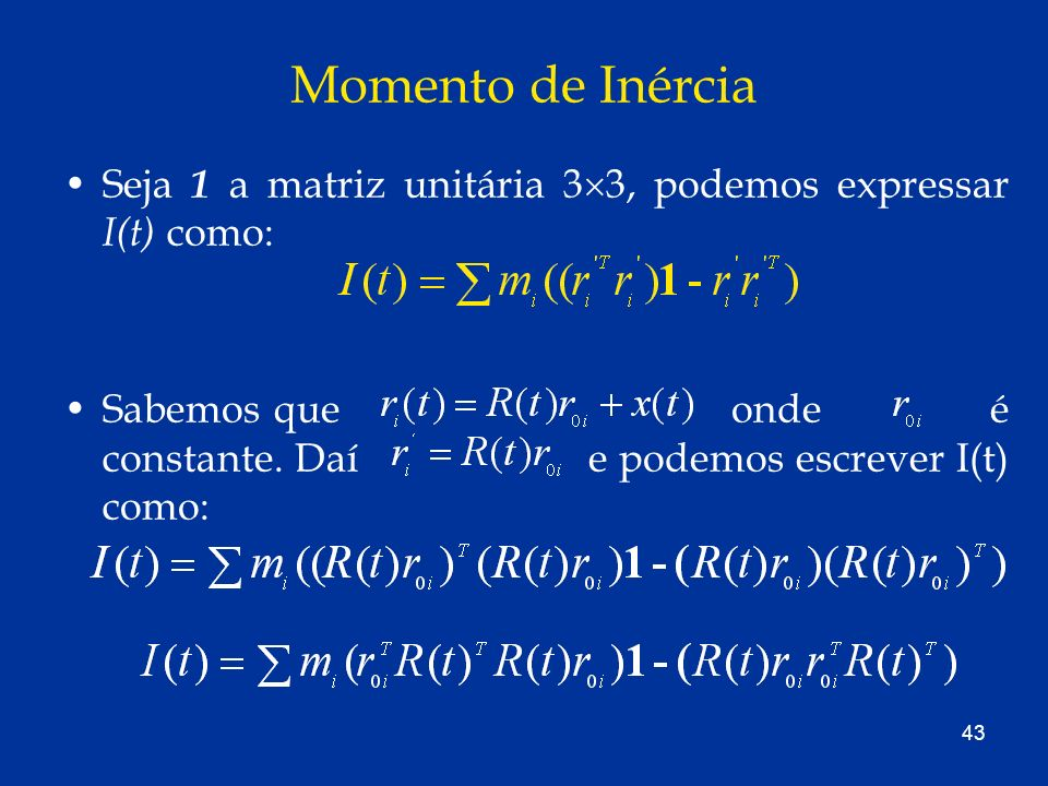 Momento de InérciaSeja 1 a matriz unitária 33, podemos expressar I(t) como: