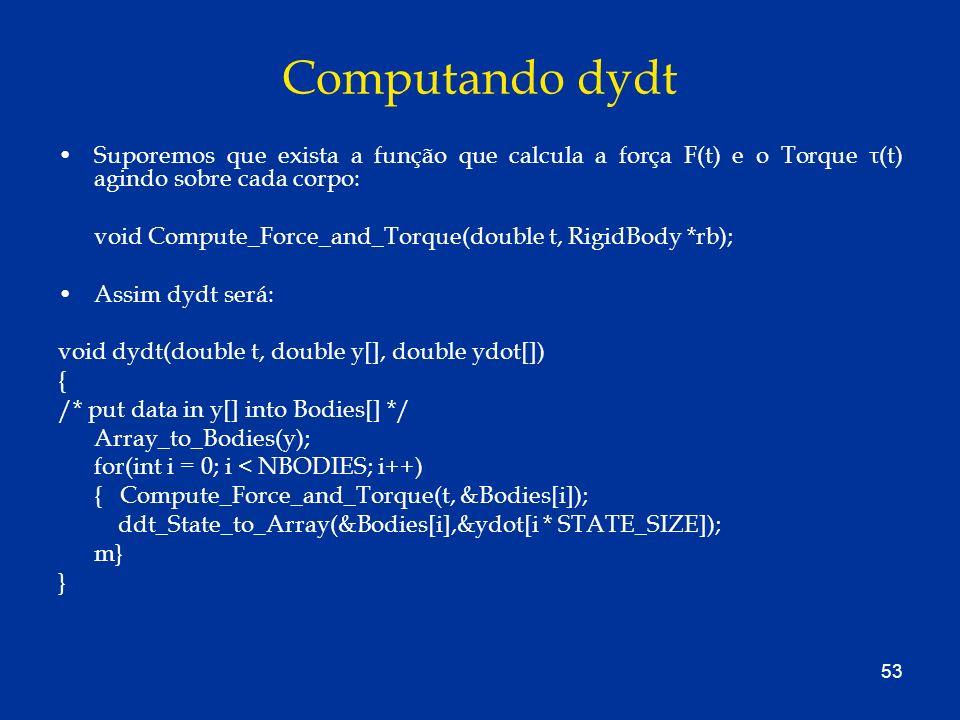 Computando dydtSuporemos que exista a função que calcula a força F(t) e o Torque τ(t) agindo sobre cada corpo: