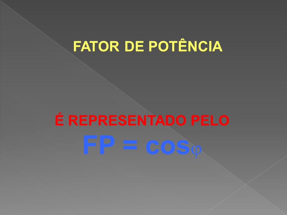 FATOR DE POTÊNCIA É REPRESENTADO PELO FP = cos