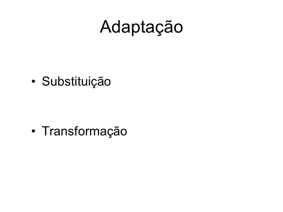 Adaptação Substituição Transformação