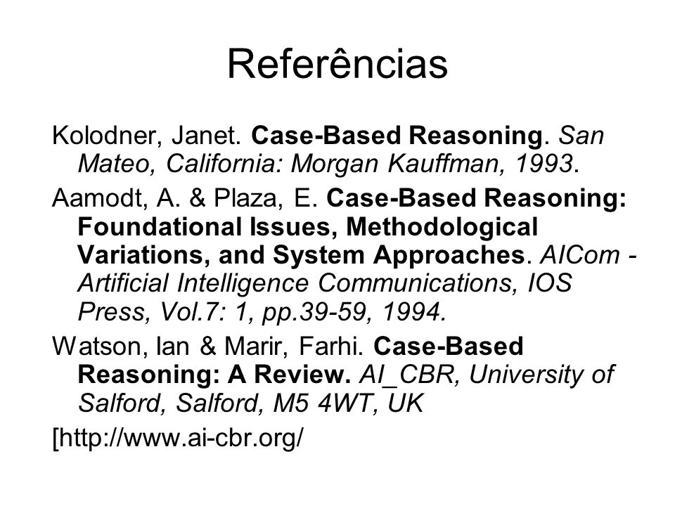 Referências Kolodner, Janet. Case-Based Reasoning. San Mateo, California: Morgan Kauffman, 1993.