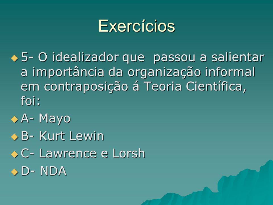 Exercícios 5- O idealizador que passou a salientar a importância da organização informal em contraposição á Teoria Científica, foi:
