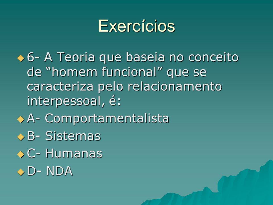 Exercícios 6- A Teoria que baseia no conceito de homem funcional que se caracteriza pelo relacionamento interpessoal, é: