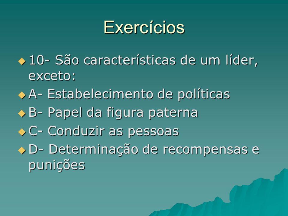 Exercícios 10- São características de um líder, exceto: