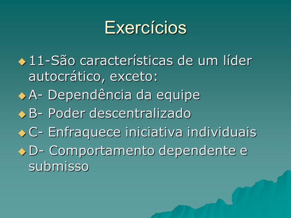 Exercícios 11-São características de um líder autocrático, exceto: