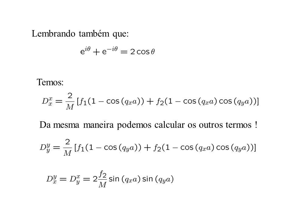 Lembrando também que: Temos: Da mesma maneira podemos calcular os outros termos !