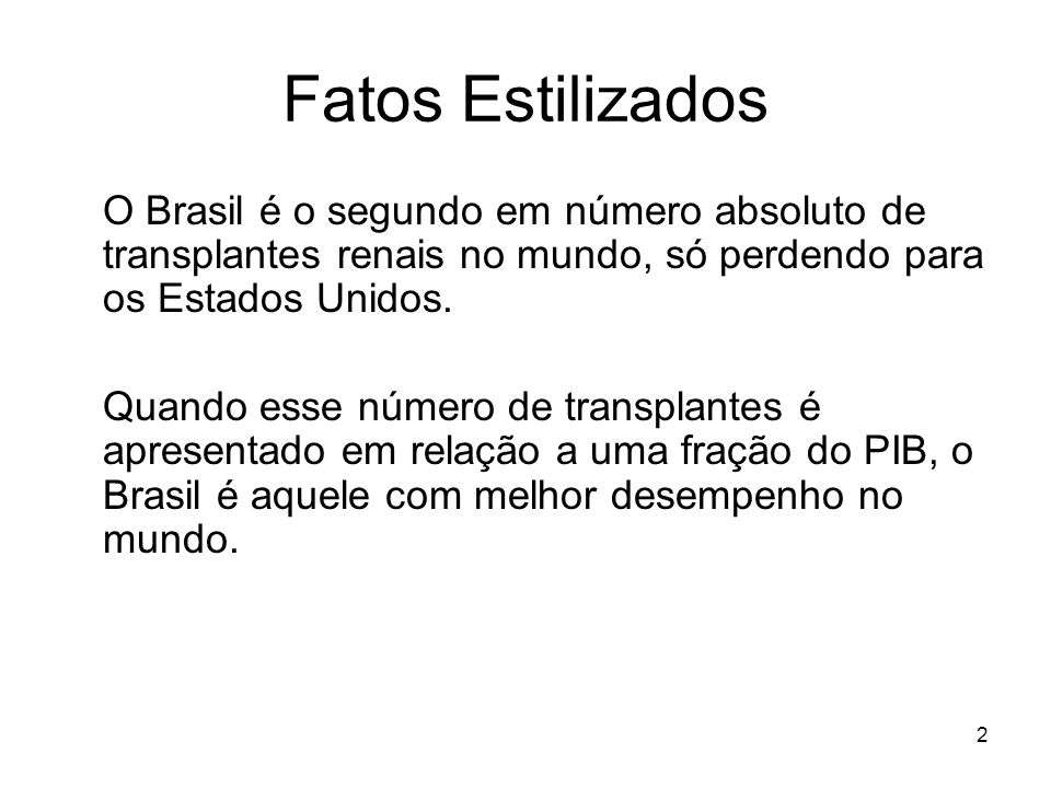 Fatos Estilizados O Brasil é o segundo em número absoluto de transplantes renais no mundo, só perdendo para os Estados Unidos.