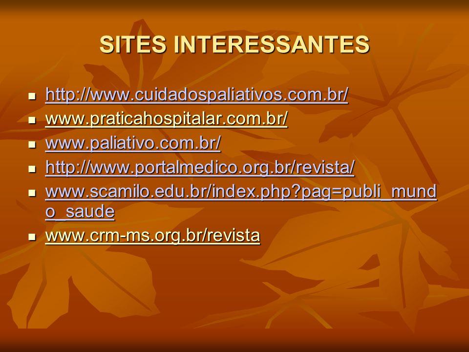 SITES INTERESSANTES http://www.cuidadospaliativos.com.br/