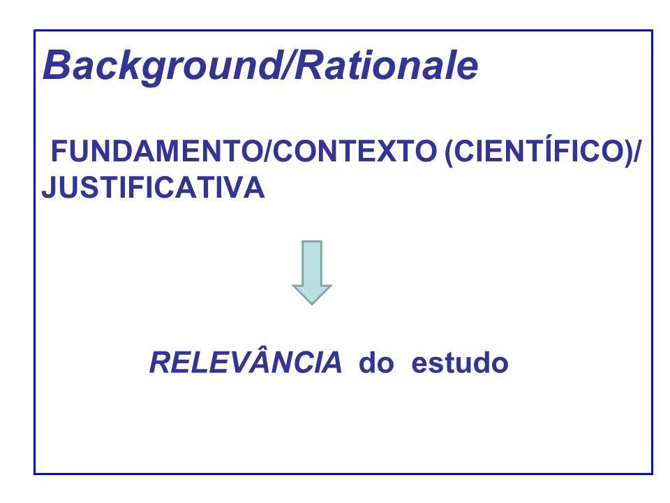 Background/Rationale FUNDAMENTO/CONTEXTO (CIENTÍFICO)/ JUSTIFICATIVA