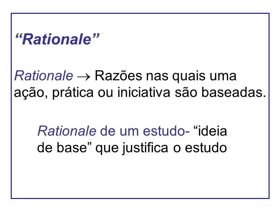 Rationale Rationale  Razões nas quais uma ação, prática ou iniciativa são baseadas.
