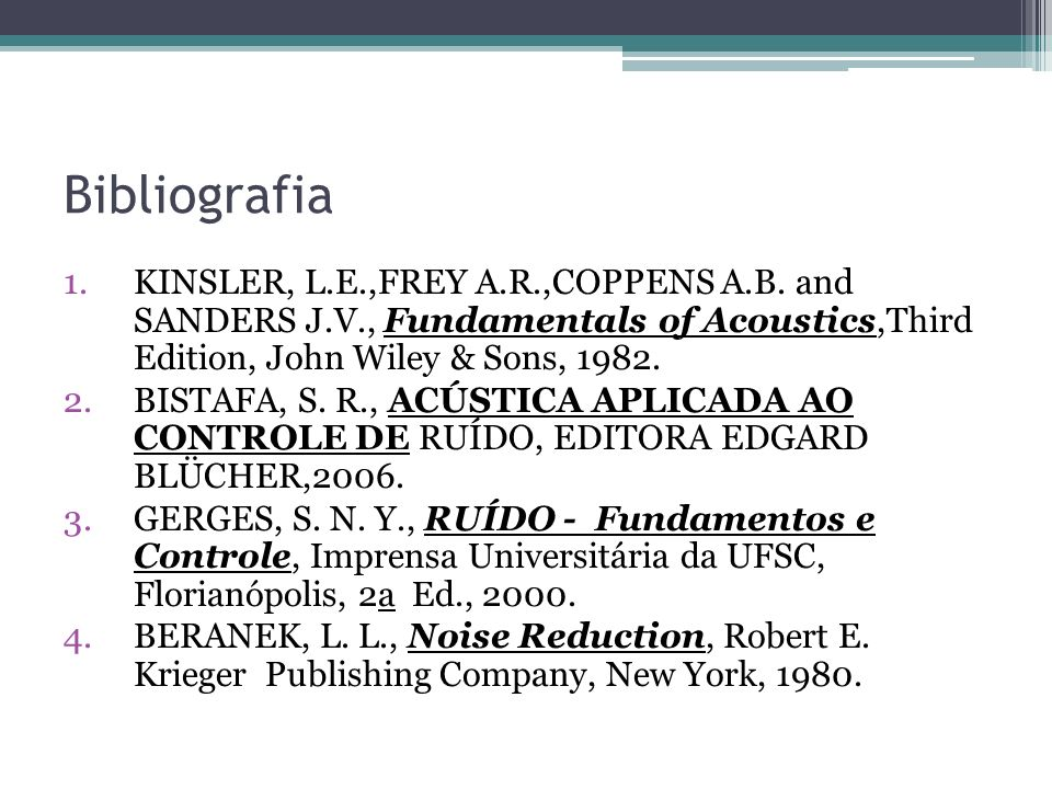 BibliografiaKINSLER, L.E.,FREY A.R.,COPPENS A.B. and SANDERS J.V., Fundamentals of Acoustics,Third Edition, John Wiley & Sons, 1982.