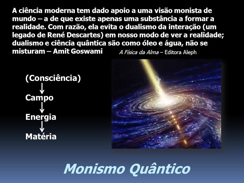 Monismo Quântico (Consciência) Campo Energia Matéria