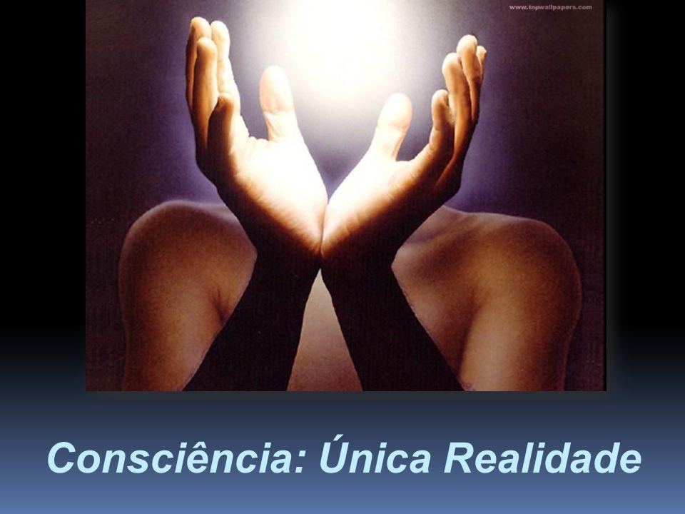 Consciência: Única Realidade