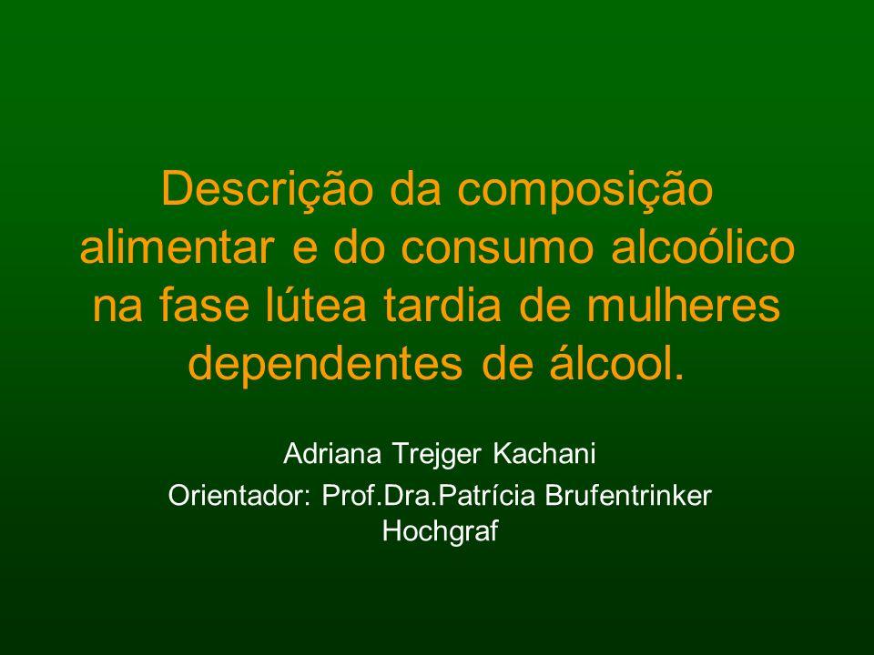 Descrição da composição alimentar e do consumo alcoólico na fase lútea tardia de mulheres dependentes de álcool.