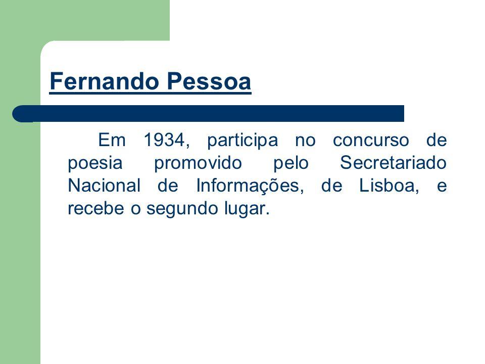 Fernando PessoaEm 1934, participa no concurso de poesia promovido pelo Secretariado Nacional de Informações, de Lisboa, e recebe o segundo lugar.