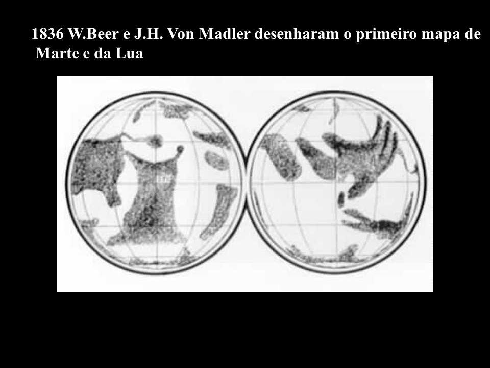 1836 W.Beer e J.H. Von Madler desenharam o primeiro mapa de