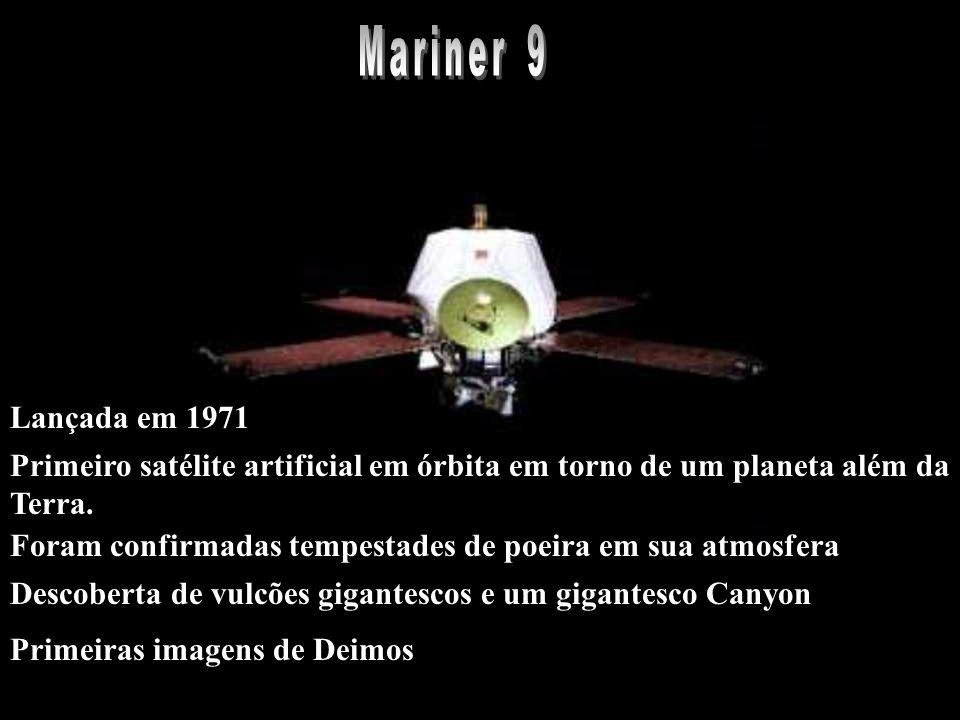 Mariner 9 Lançada em 1971. Primeiro satélite artificial em órbita em torno de um planeta além da. Terra.