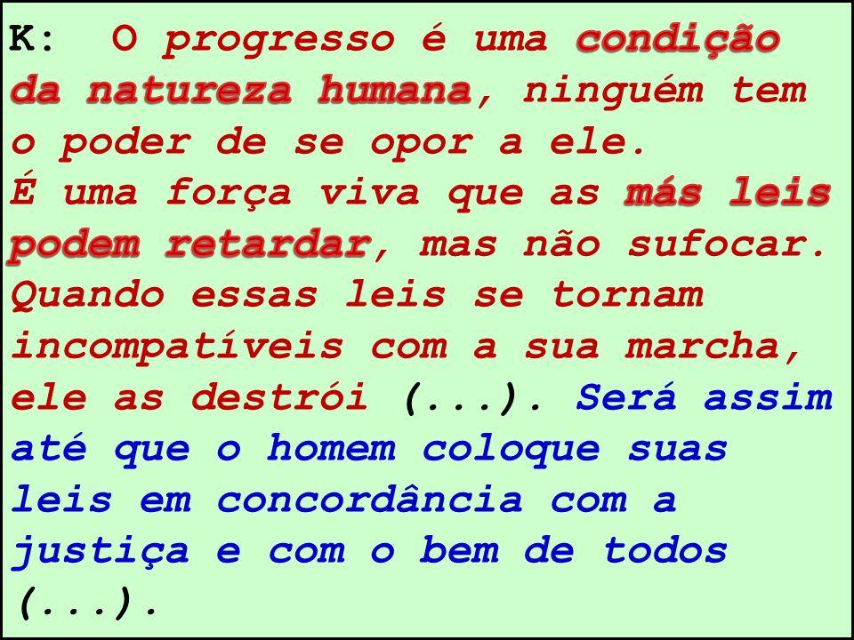 K: O progresso é uma condição da natureza humana, ninguém tem o poder de se opor a ele.