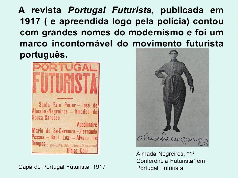 A revista Portugal Futurista, publicada em 1917 ( e apreendida logo pela polícia) contou com grandes nomes do modernismo e foi um marco incontornável do movimento futurista português.