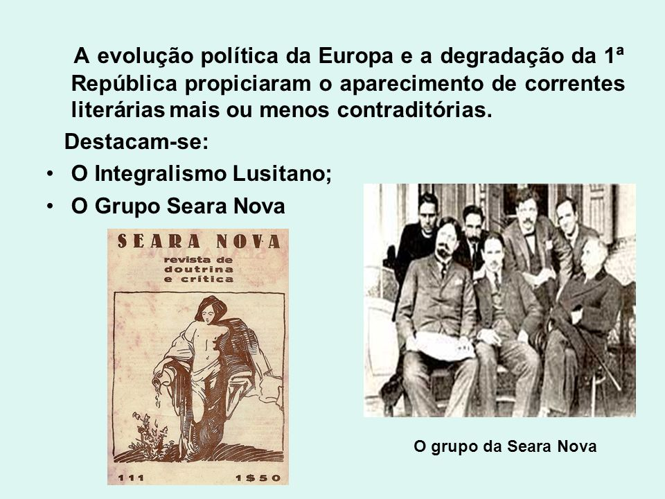 A evolução política da Europa e a degradação da 1ª República propiciaram o aparecimento de correntes literárias mais ou menos contraditórias.