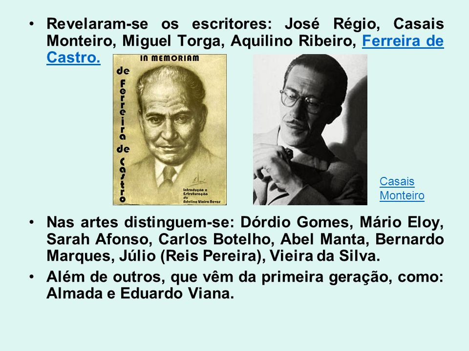 Revelaram-se os escritores: José Régio, Casais Monteiro, Miguel Torga, Aquilino Ribeiro, Ferreira de Castro.