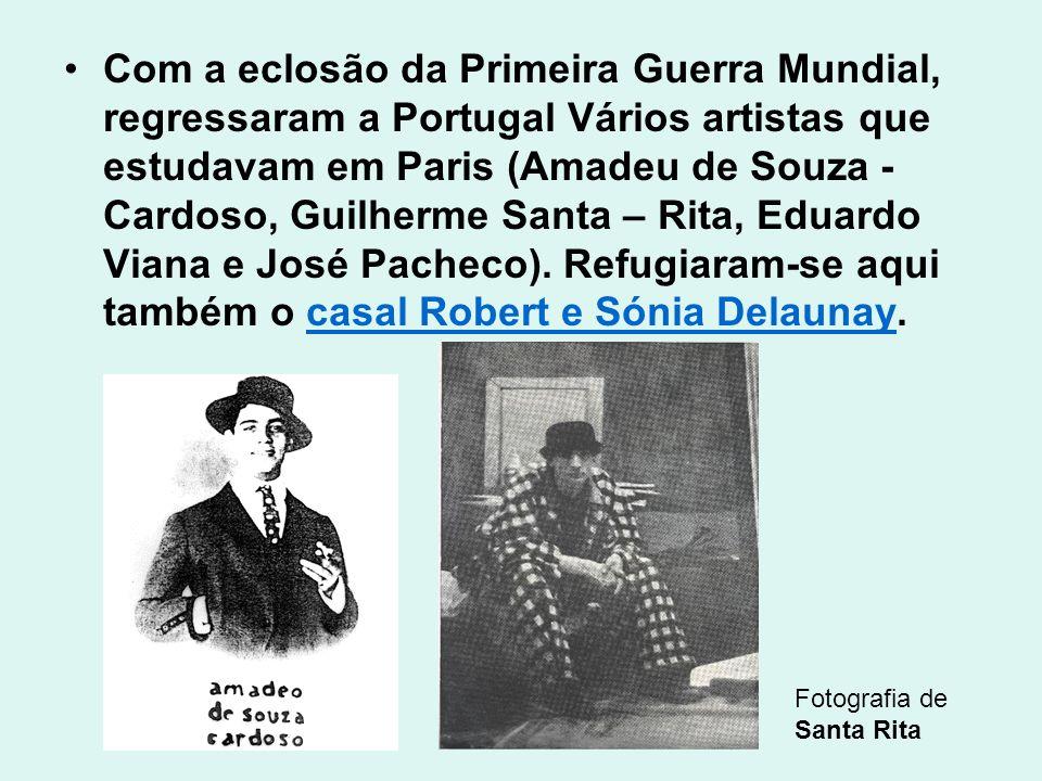 Com a eclosão da Primeira Guerra Mundial, regressaram a Portugal Vários artistas que estudavam em Paris (Amadeu de Souza - Cardoso, Guilherme Santa – Rita, Eduardo Viana e José Pacheco). Refugiaram-se aqui também o casal Robert e Sónia Delaunay.