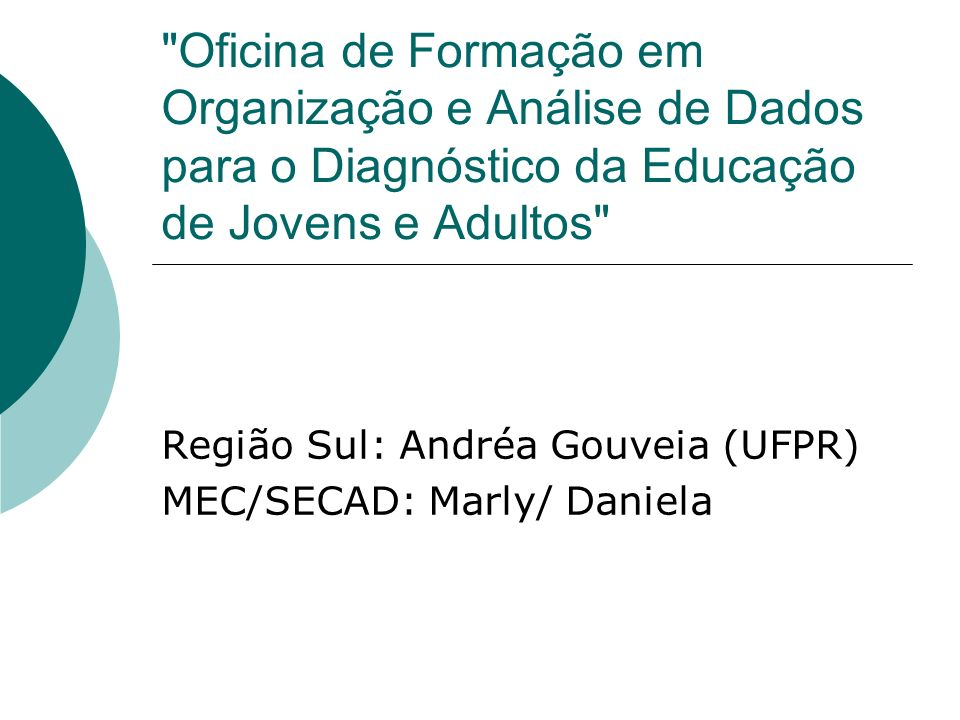 Região Sul: Andréa Gouveia (UFPR) MEC/SECAD: Marly/ Daniela