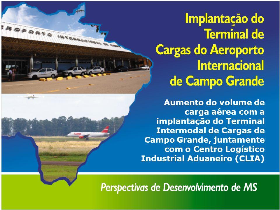 Aumento do volume de carga aérea com a implantação do Terminal Intermodal de Cargas de Campo Grande, juntamente com o Centro Logístico Industrial Aduaneiro (CLIA)