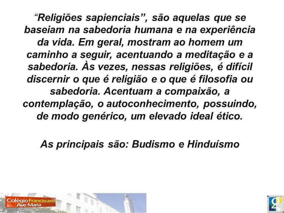 As principais são: Budismo e Hinduísmo