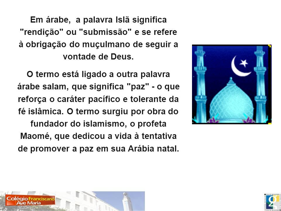 Em árabe, a palavra Islã significa rendição ou submissão e se refere à obrigação do muçulmano de seguir a vontade de Deus.