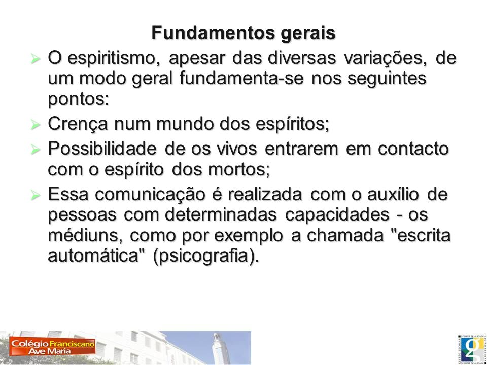 Fundamentos gerais O espiritismo, apesar das diversas variações, de um modo geral fundamenta-se nos seguintes pontos: