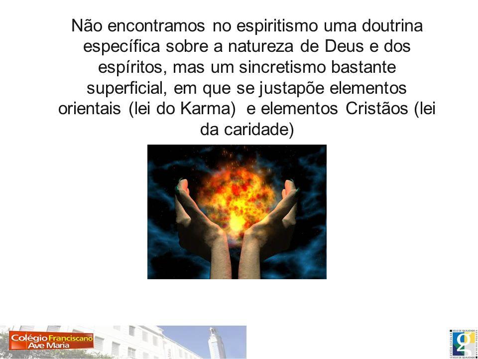 Não encontramos no espiritismo uma doutrina específica sobre a natureza de Deus e dos espíritos, mas um sincretismo bastante superficial, em que se justapõe elementos orientais (lei do Karma) e elementos Cristãos (lei da caridade)