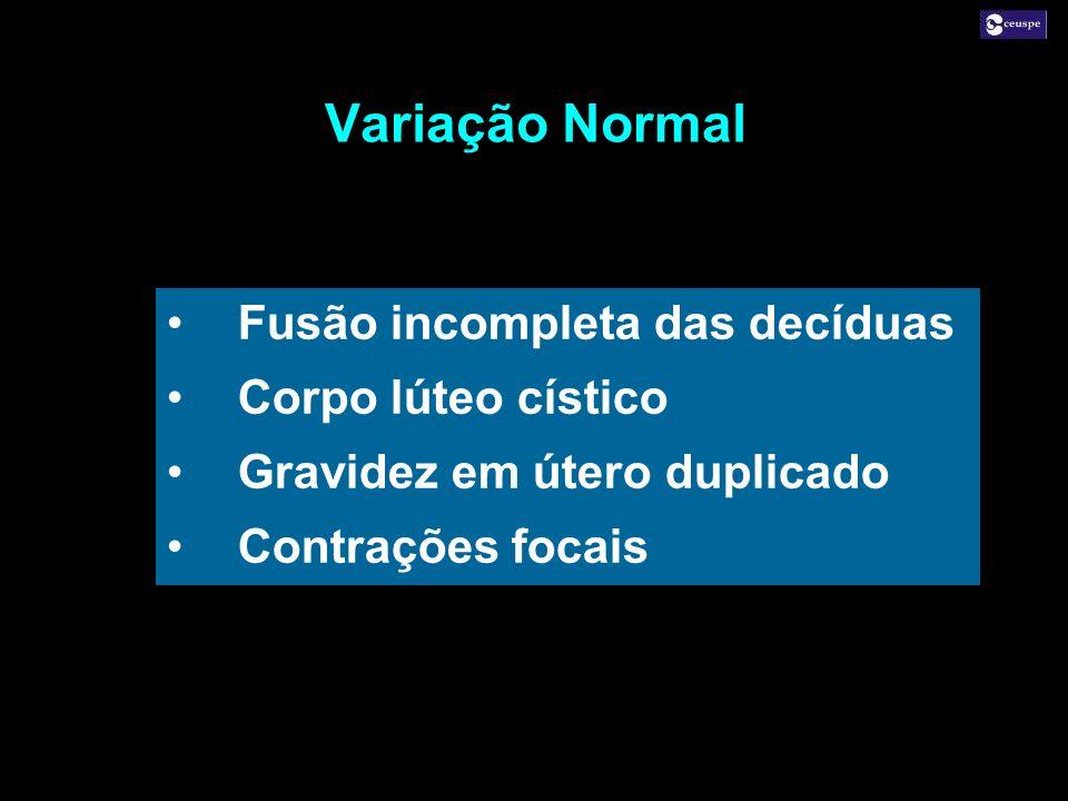 Variação Normal Fusão incompleta das decíduas Corpo lúteo cístico