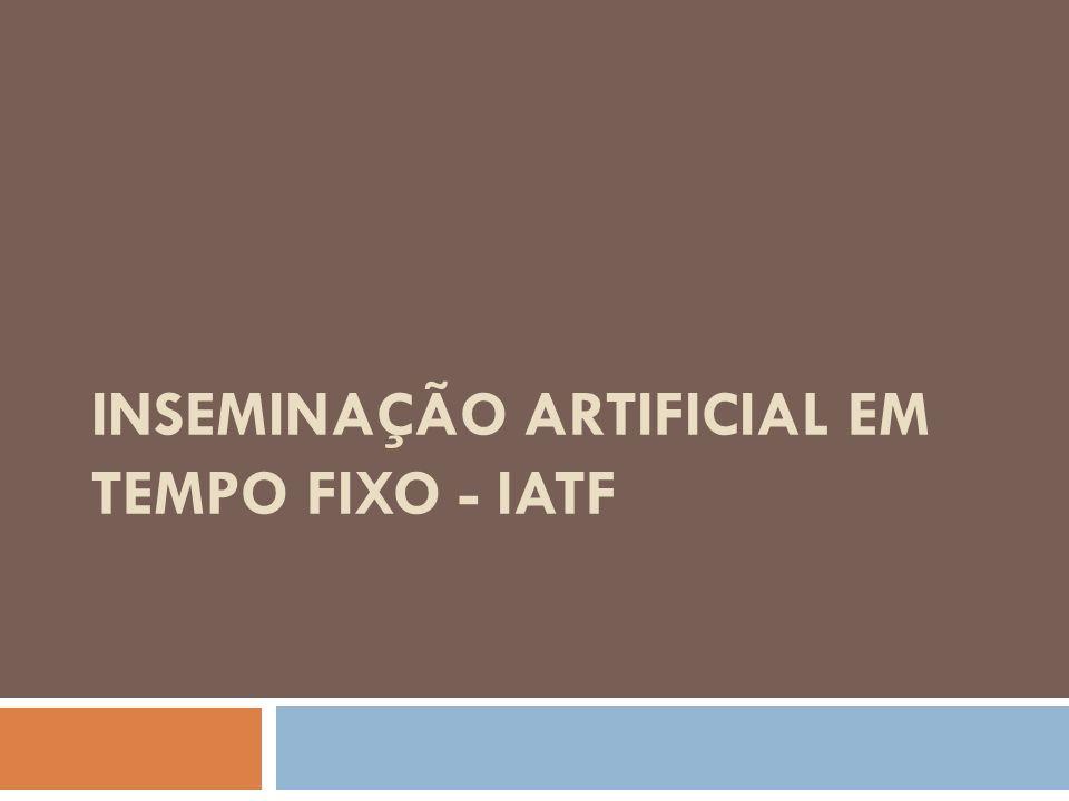 INSEMINAÇÃO ARTIFICIAL EM TEMPO FIXO - IATF