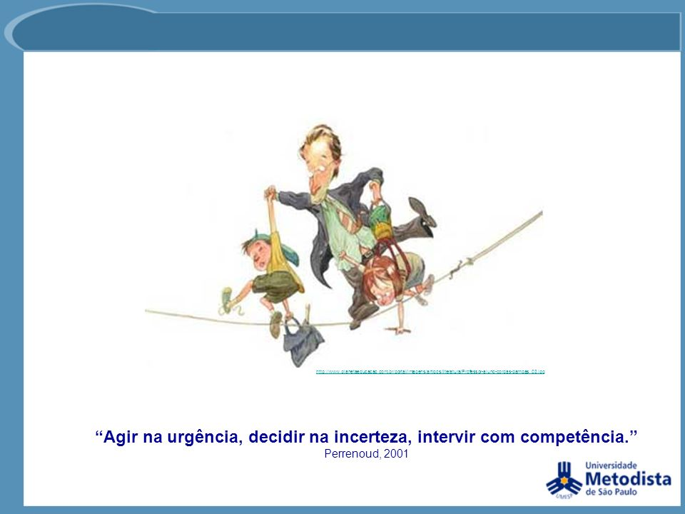 Agir na urgência, decidir na incerteza, intervir com competência.